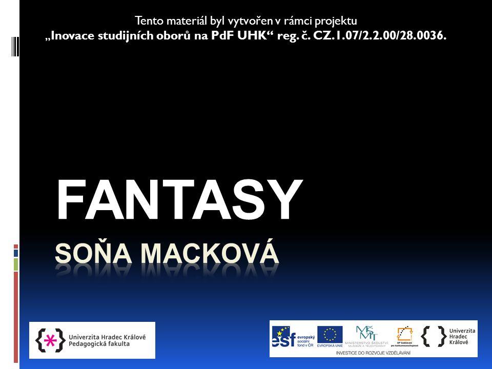 """FANTASY Tento materiál byl vytvořen v rámci projektu """"Inovace studijních oborů na PdF UHK"""" reg. č. CZ.1.07/2.2.00/28.0036."""