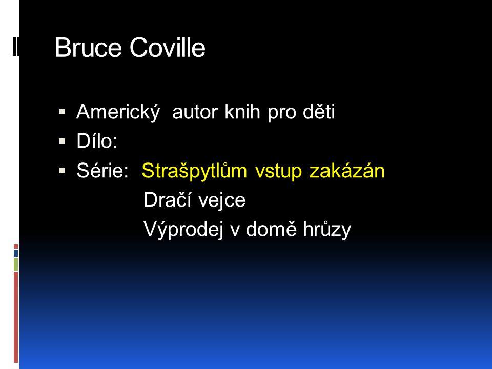 Bruce Coville  Americký autor knih pro děti  Dílo:  Série: Strašpytlům vstup zakázán Dračí vejce Výprodej v domě hrůzy
