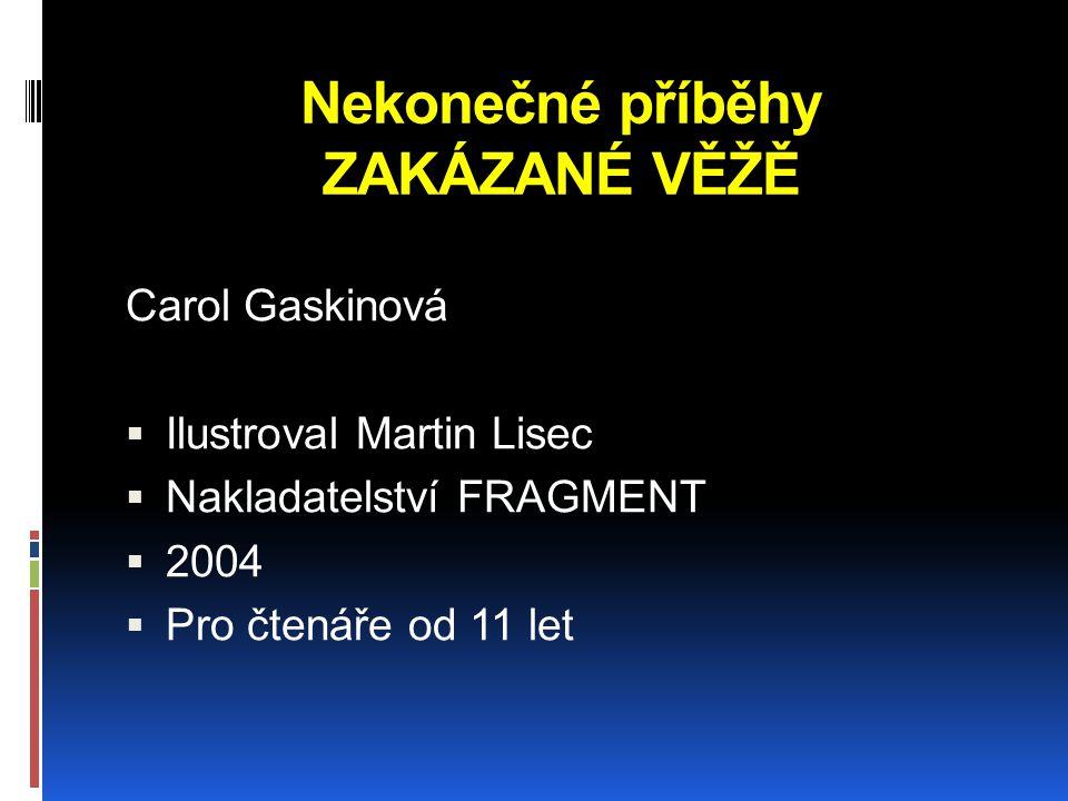Nekonečné příběhy ZAKÁZANÉ VĚŽĚ Carol Gaskinová  Ilustroval Martin Lisec  Nakladatelství FRAGMENT  2004  Pro čtenáře od 11 let