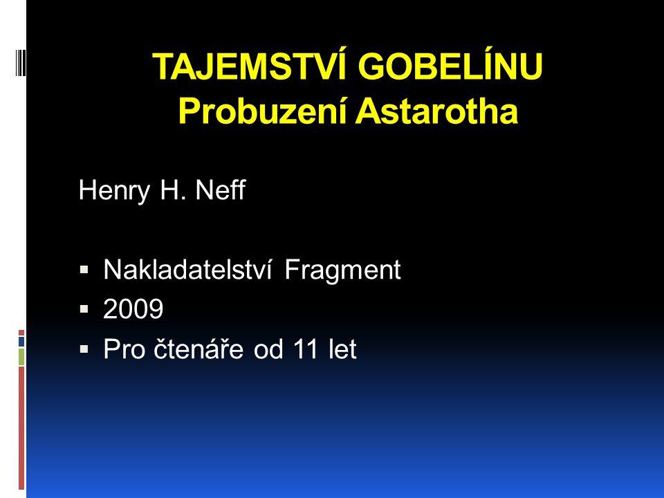 TAJEMSTVÍ GOBELÍNU Probuzení Astarotha Henry H. Neff  Nakladatelství Fragment  2009  Pro čtenáře od 11 let