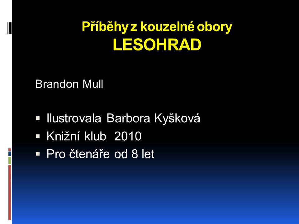 Příběhy z kouzelné obory LESOHRAD Brandon Mull  Ilustrovala Barbora Kyšková  Knižní klub 2010  Pro čtenáře od 8 let