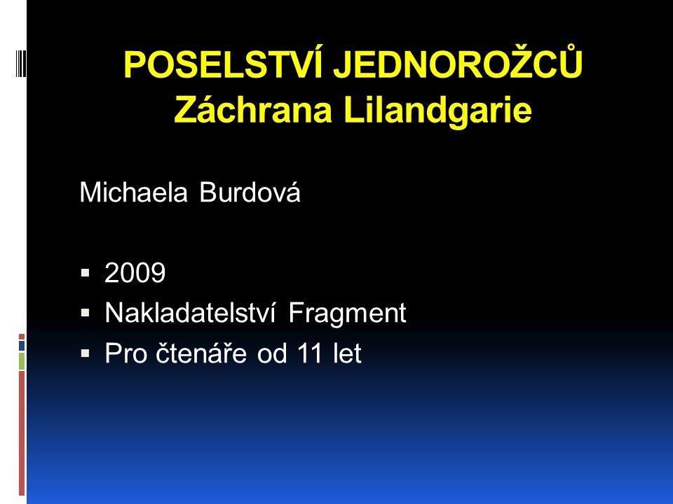 POSELSTVÍ JEDNOROŽCŮ Záchrana Lilandgarie Michaela Burdová  2009  Nakladatelství Fragment  Pro čtenáře od 11 let