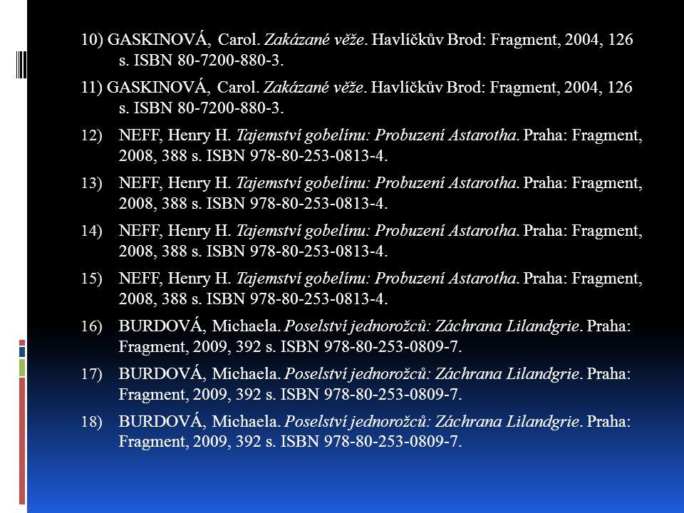 10) GASKINOVÁ, Carol. Zakázané věže. Havlíčkův Brod: Fragment, 2004, 126 s. ISBN 80-7200-880-3. 11) GASKINOVÁ, Carol. Zakázané věže. Havlíčkův Brod: F