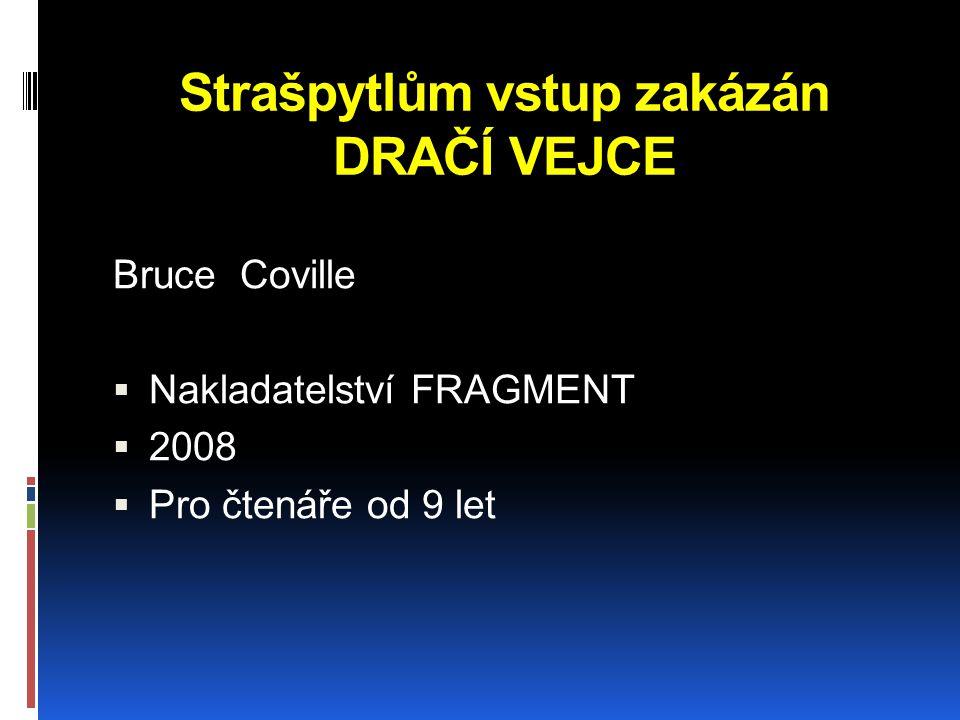 Strašpytlům vstup zakázán DRAČÍ VEJCE Bruce Coville  Nakladatelství FRAGMENT  2008  Pro čtenáře od 9 let
