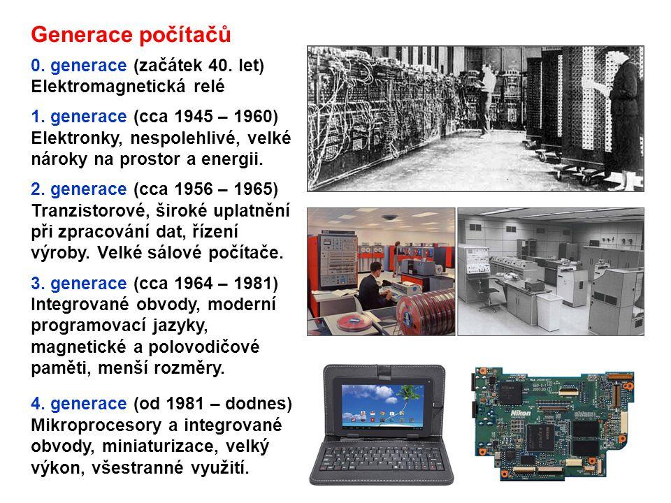 Generace počítačů 0. generace (začátek 40. let) Elektromagnetická relé 1. generace (cca 1945 – 1960) Elektronky, nespolehlivé, velké nároky na prostor