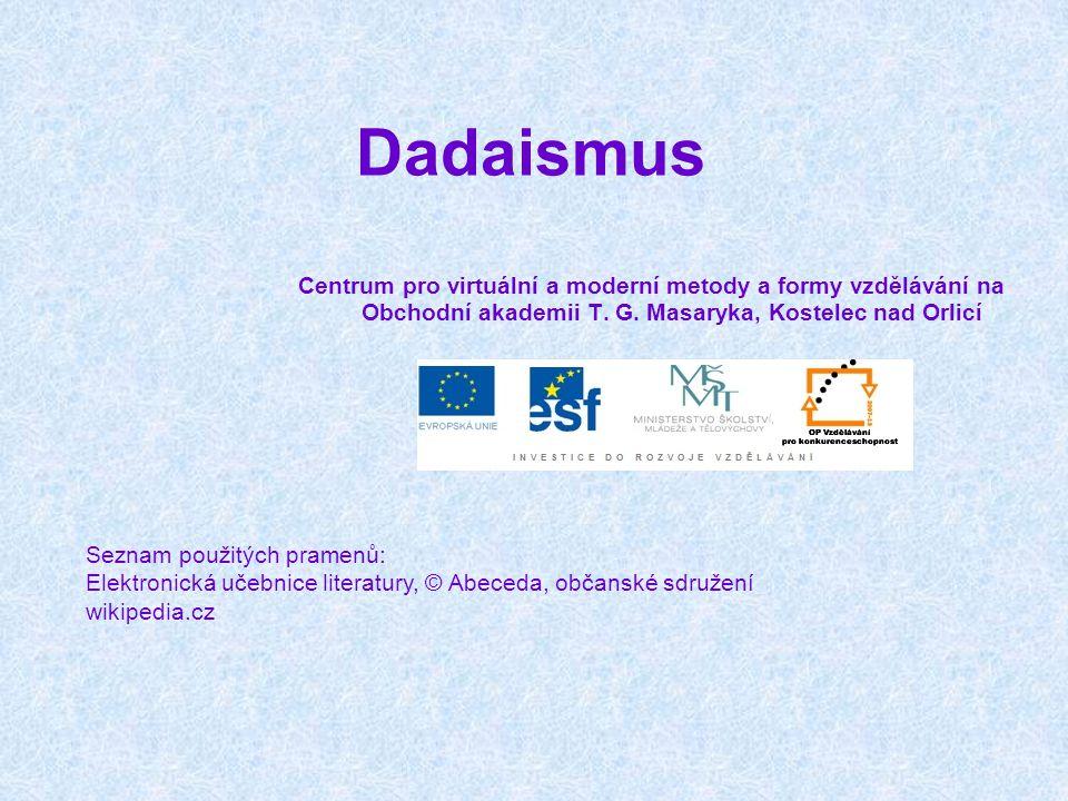Dadaismus Centrum pro virtuální a moderní metody a formy vzdělávání na Obchodní akademii T. G. Masaryka, Kostelec nad Orlicí Seznam použitých pramenů: