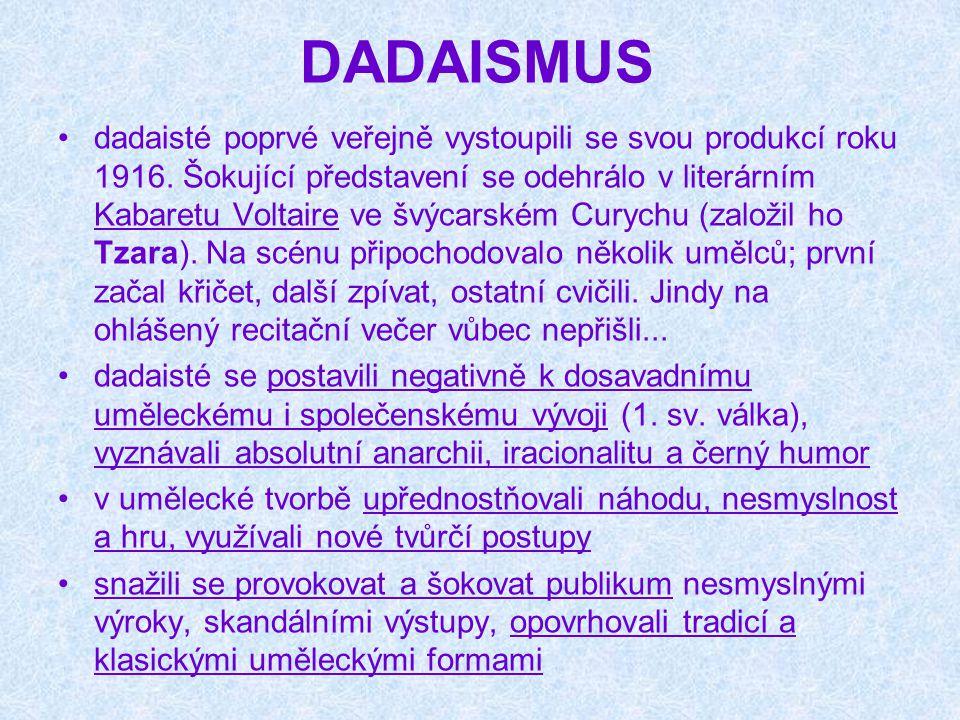 DADAISMUS dadaisté poprvé veřejně vystoupili se svou produkcí roku 1916. Šokující představení se odehrálo v literárním Kabaretu Voltaire ve švýcarském