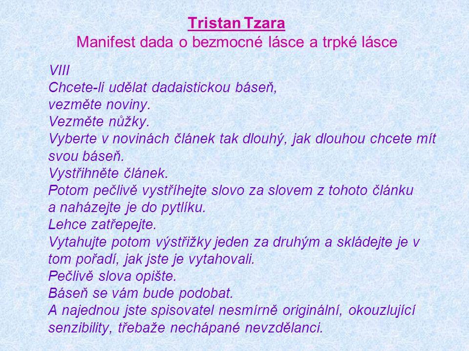 Tristan Tzara Manifest dada o bezmocné lásce a trpké lásce VIII Chcete-li udělat dadaistickou báseň, vezměte noviny. Vezměte nůžky. Vyberte v novinách