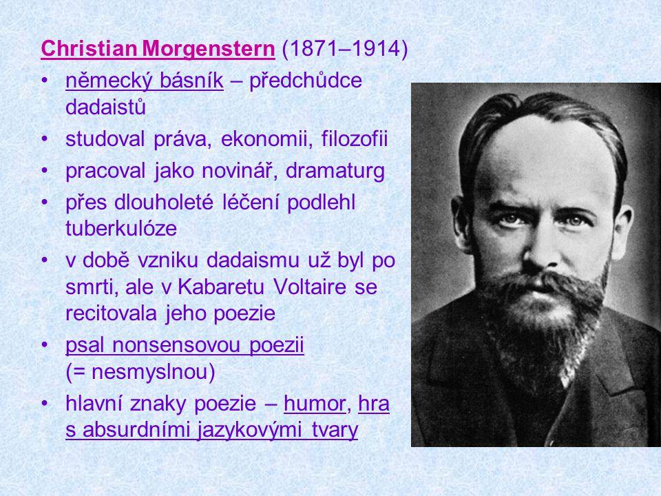 Christian Morgenstern (1871–1914) německý básník – předchůdce dadaistů studoval práva, ekonomii, filozofii pracoval jako novinář, dramaturg přes dlouh