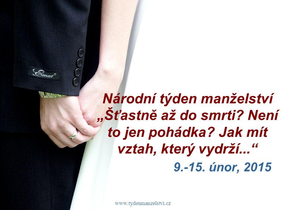 """www.tydenmanzelstvi.cz Národní týden manželství """"Šťastně až do smrti? Není to jen pohádka? Jak mít vztah, který vydrží..."""" 9.-15. únor, 2015"""