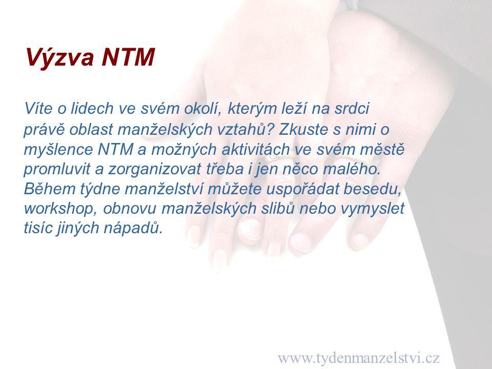 www.tydenmanzelstvi.cz Výzva NTM Víte o lidech ve svém okolí, kterým leží na srdci právě oblast manželských vztahů? Zkuste s nimi o myšlence NTM a mož