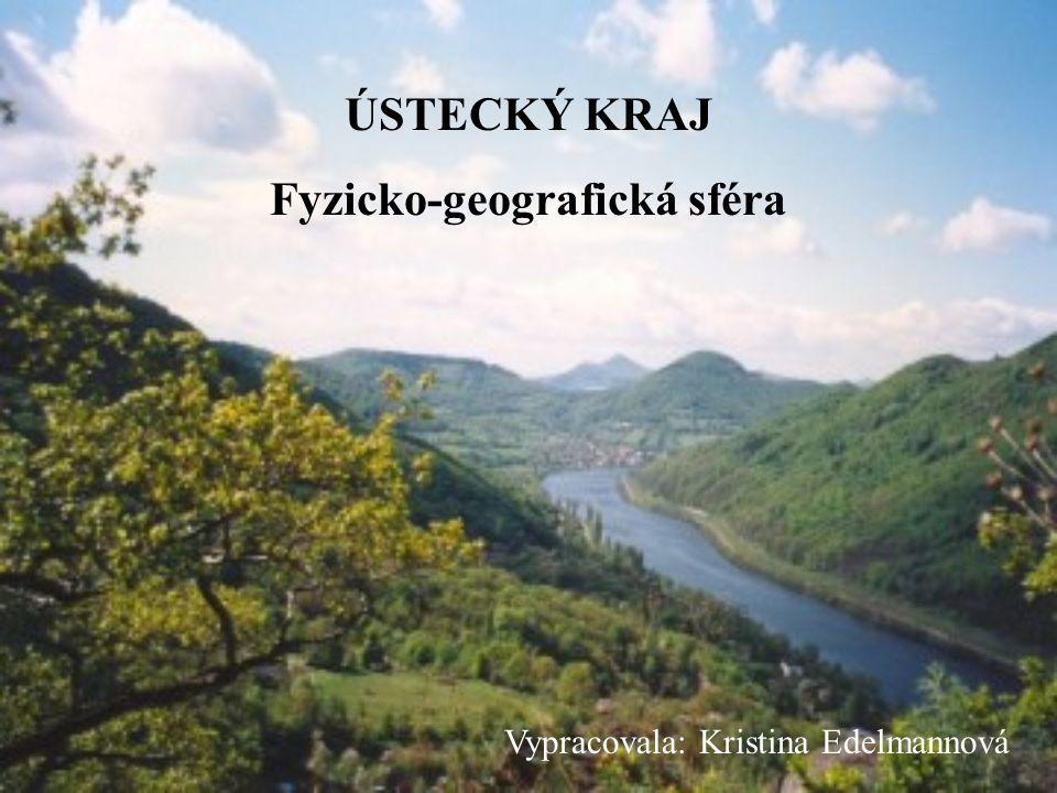 ÚSTECKÝ KRAJ Fyzicko-geografická sféra Vypracovala: Kristina Edelmannová