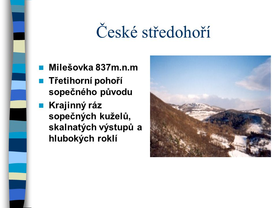Děčínská vrchovina Součástí CHKO Labské pískovce Pískovcové skály a vymleté říční kaňony