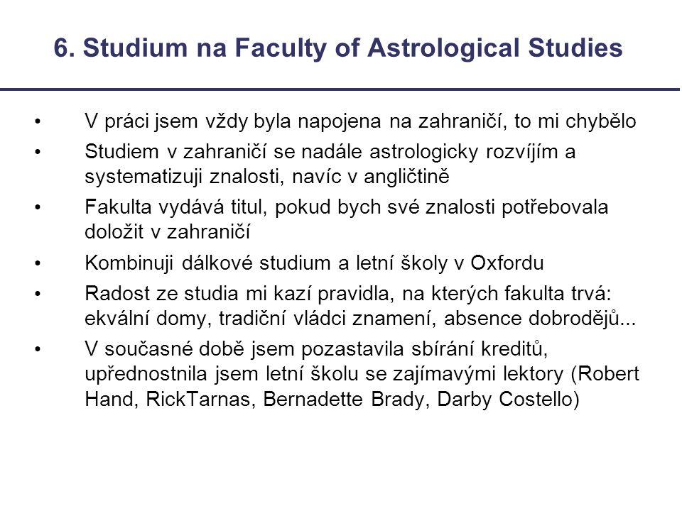 6. Studium na Faculty of Astrological Studies V práci jsem vždy byla napojena na zahraničí, to mi chybělo Studiem v zahraničí se nadále astrologicky r