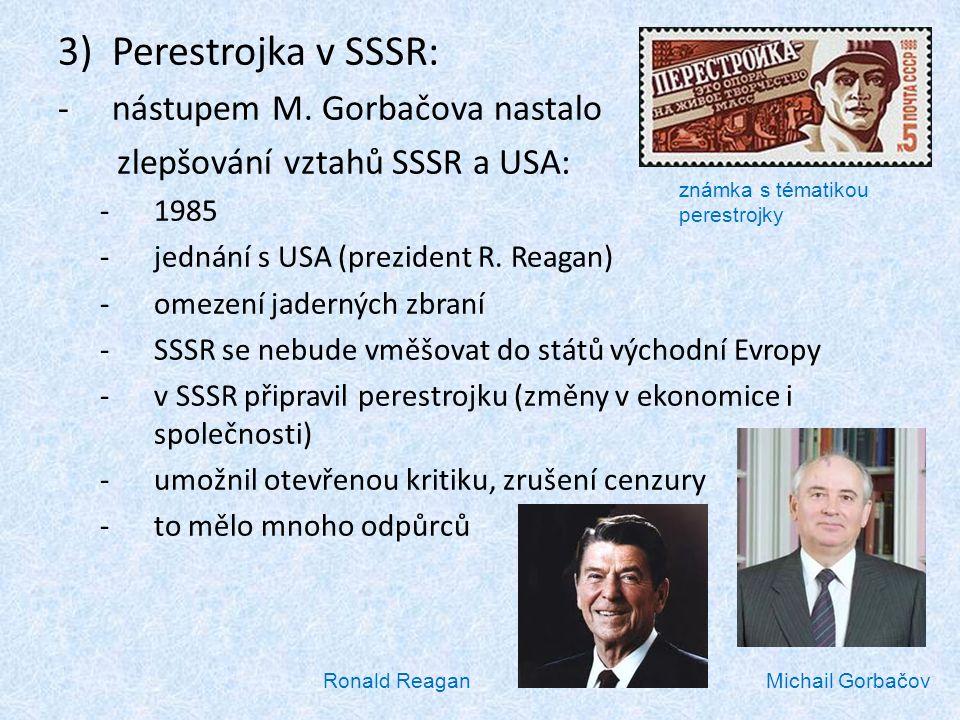 3)Perestrojka v SSSR: -nástupem M. Gorbačova nastalo zlepšování vztahů SSSR a USA: -1985 -jednání s USA (prezident R. Reagan) -omezení jaderných zbran
