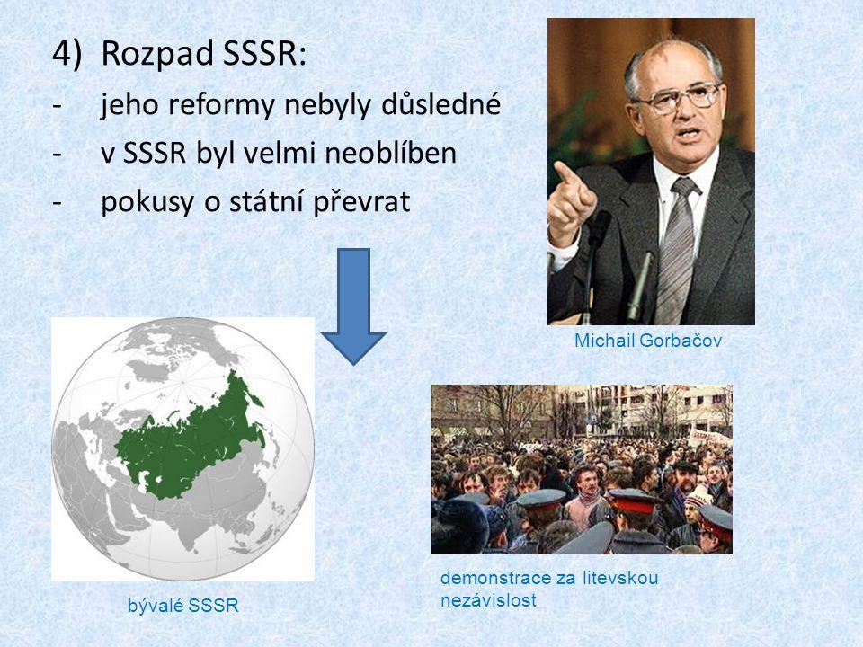 4)Rozpad SSSR: -jeho reformy nebyly důsledné -v SSSR byl velmi neoblíben -pokusy o státní převrat Michail Gorbačov bývalé SSSR demonstrace za litevskou nezávislost