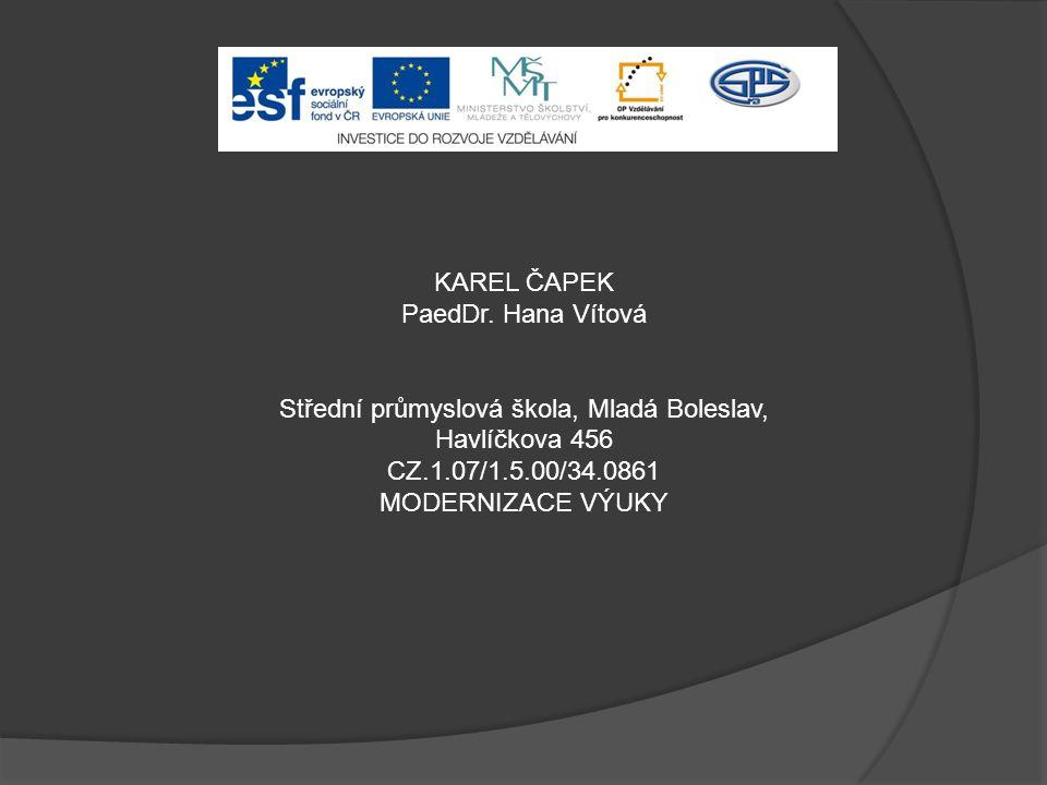 KAREL ČAPEK PaedDr. Hana Vítová Střední průmyslová škola, Mladá Boleslav, Havlíčkova 456 CZ.1.07/1.5.00/34.0861 MODERNIZACE VÝUKY