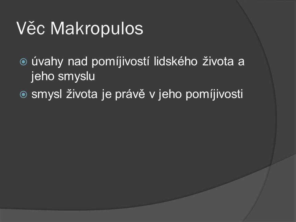 Věc Makropulos  úvahy nad pomíjivostí lidského života a jeho smyslu  smysl života je právě v jeho pomíjivosti