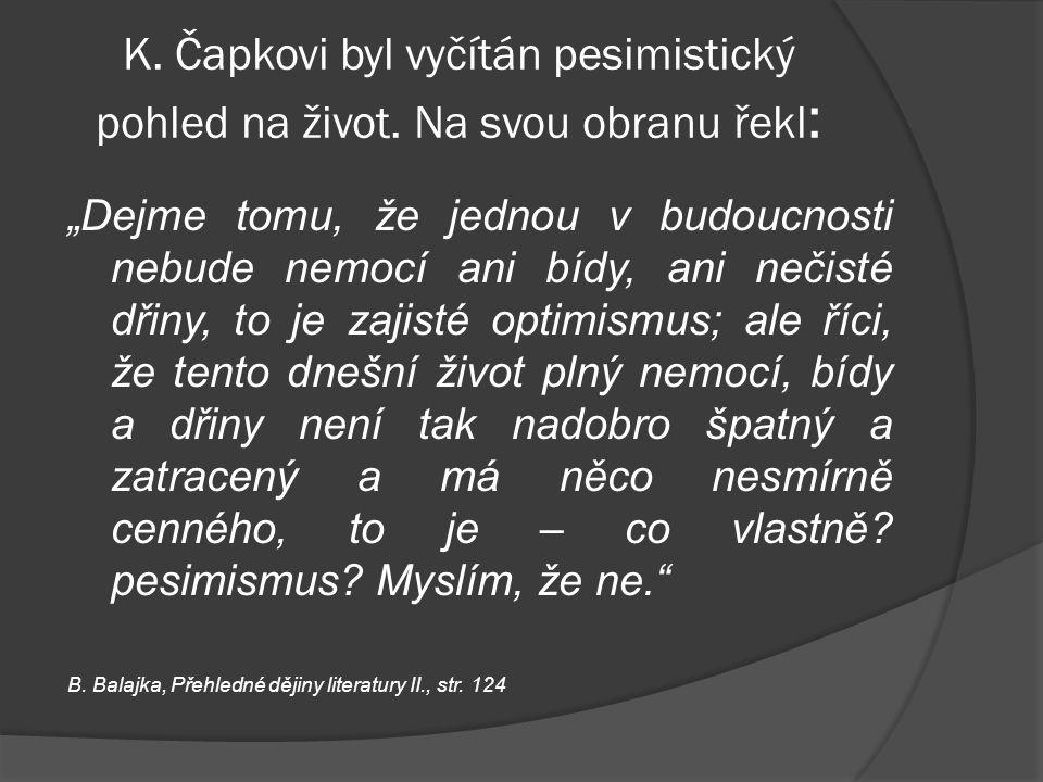 """K. Čapkovi byl vyčítán pesimistický pohled na život. Na svou obranu řekl : """"Dejme tomu, že jednou v budoucnosti nebude nemocí ani bídy, ani nečisté dř"""