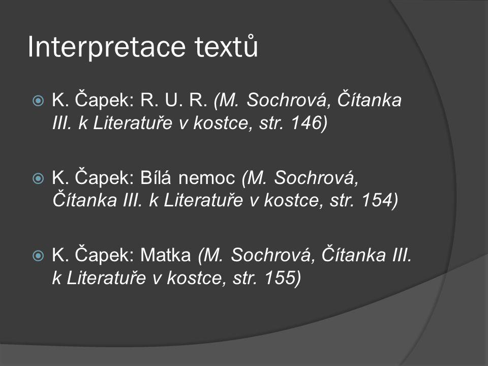 Interpretace textů  K. Čapek: R. U. R. (M. Sochrová, Čítanka III. k Literatuře v kostce, str. 146)  K. Čapek: Bílá nemoc (M. Sochrová, Čítanka III.