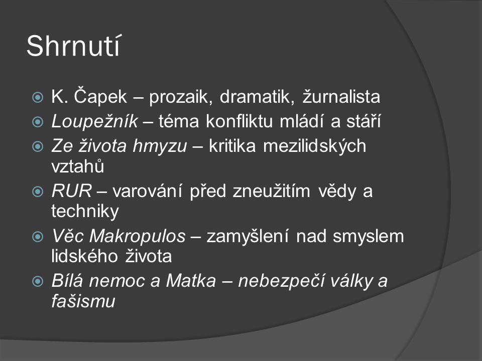 Shrnutí  K. Čapek – prozaik, dramatik, žurnalista  Loupežník – téma konfliktu mládí a stáří  Ze života hmyzu – kritika mezilidských vztahů  RUR –