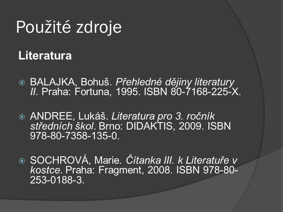 Použité zdroje Literatura  BALAJKA, Bohuš. Přehledné dějiny literatury II. Praha: Fortuna, 1995. ISBN 80-7168-225-X.  ANDREE, Lukáš. Literatura pro