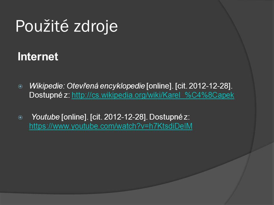 Použité zdroje Internet  Wikipedie: Otevřená encyklopedie [online]. [cit. 2012-12-28]. Dostupné z: http://cs.wikipedia.org/wiki/Karel_%C4%8Capekhttp: