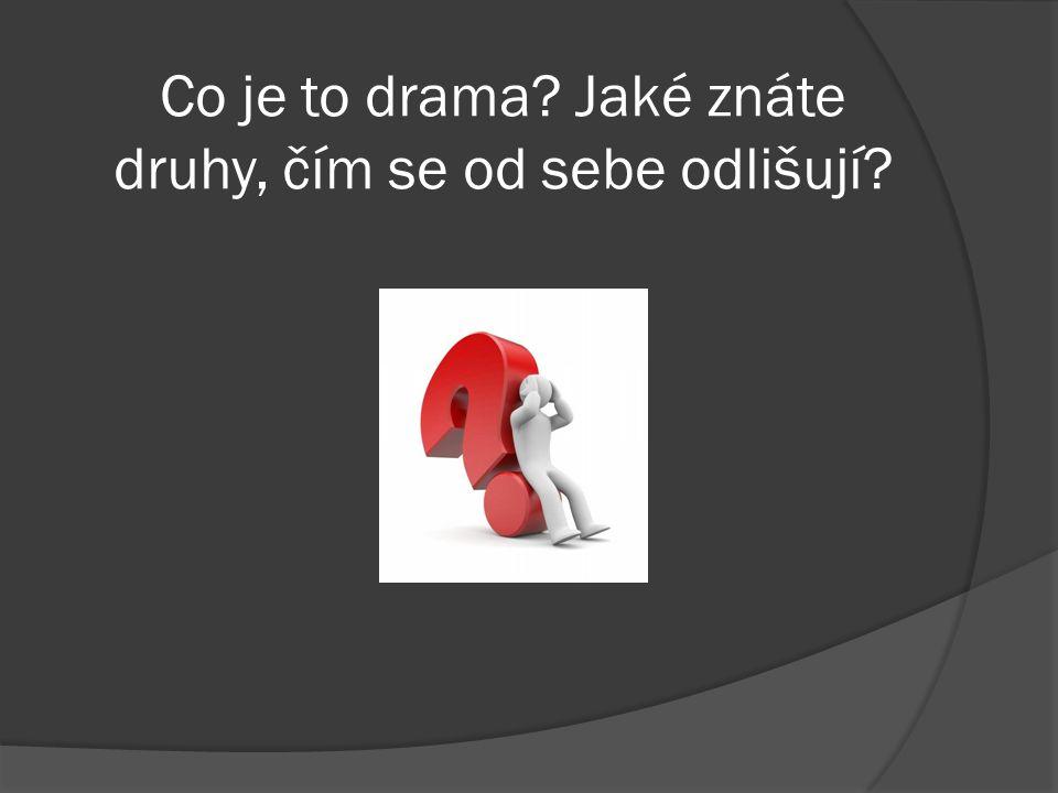 Co je to drama? Jaké znáte druhy, čím se od sebe odlišují?