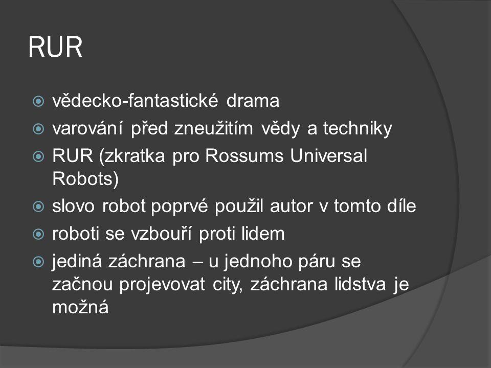 RUR  vědecko-fantastické drama  varování před zneužitím vědy a techniky  RUR (zkratka pro Rossums Universal Robots)  slovo robot poprvé použil aut