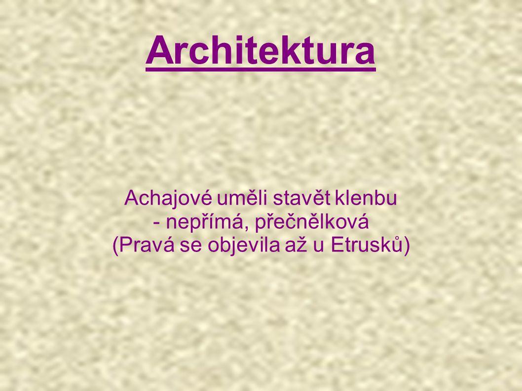 Architektura Achajové uměli stavět klenbu - nepřímá, přečnělková (Pravá se objevila až u Etrusků)