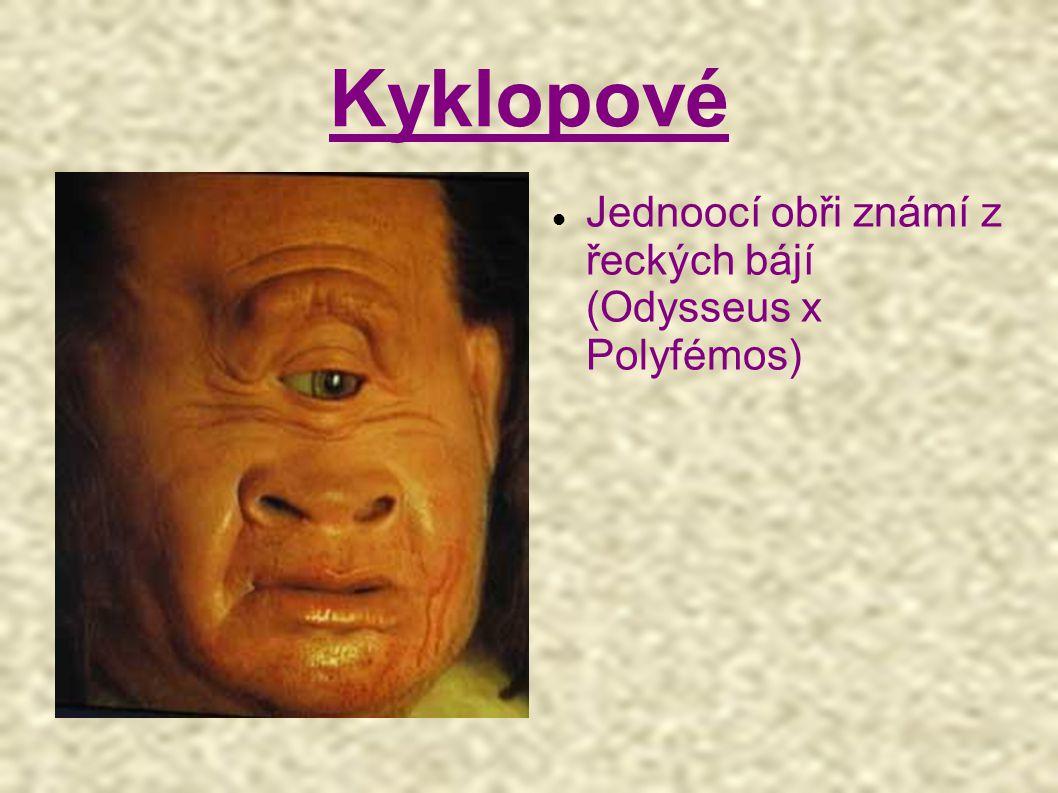 Kyklopové Jednoocí obři známí z řeckých bájí (Odysseus x Polyfémos)