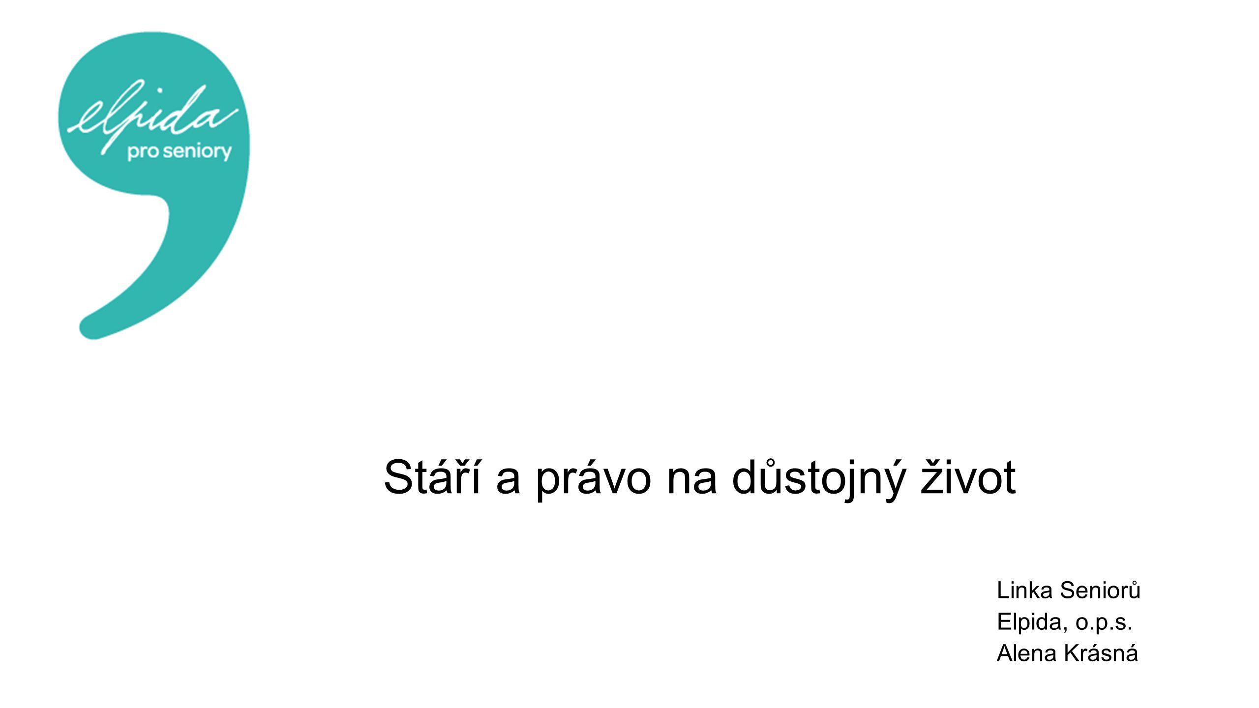 Stáří a právo na důstojný život Linka Seniorů Elpida, o.p.s. Alena Krásná