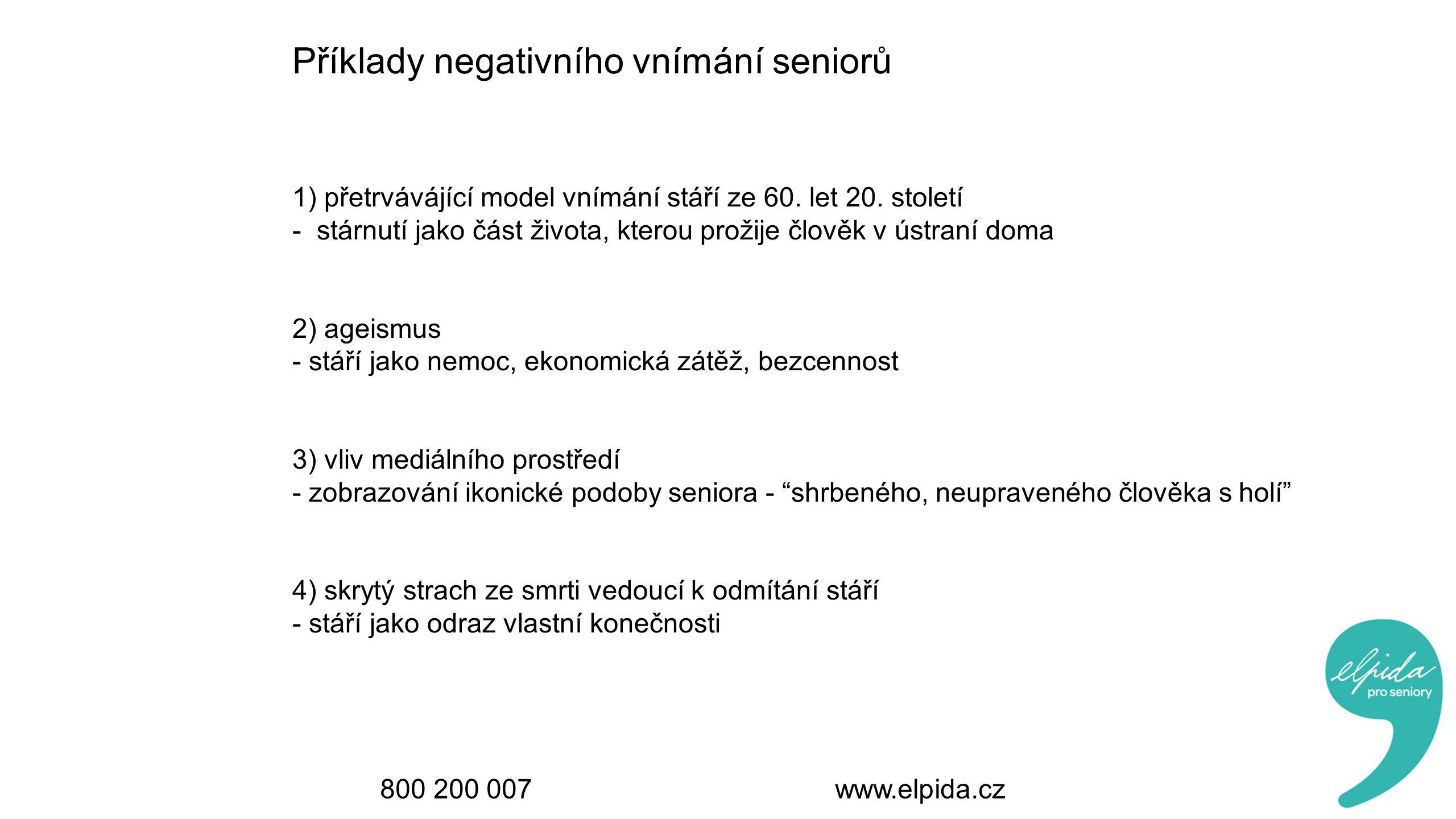 800 200 007 www.elpida.cz Příklady negativního vnímání seniorů 1) přetrvávájící model vnímání stáří ze 60.