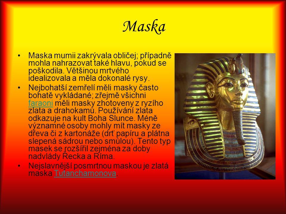 Maska Maska mumii zakrývala obličej; případně mohla nahrazovat také hlavu, pokud se poškodila. Většinou mrtvého idealizovala a měla dokonalé rysy. Nej