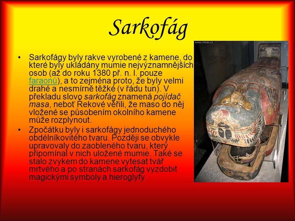 Sarkofág Sarkofágy byly rakve vyrobené z kamene, do které byly ukládány mumie nejvýznamnějších osob (až do roku 1380 př. n. l. pouze faraonů), a to ze