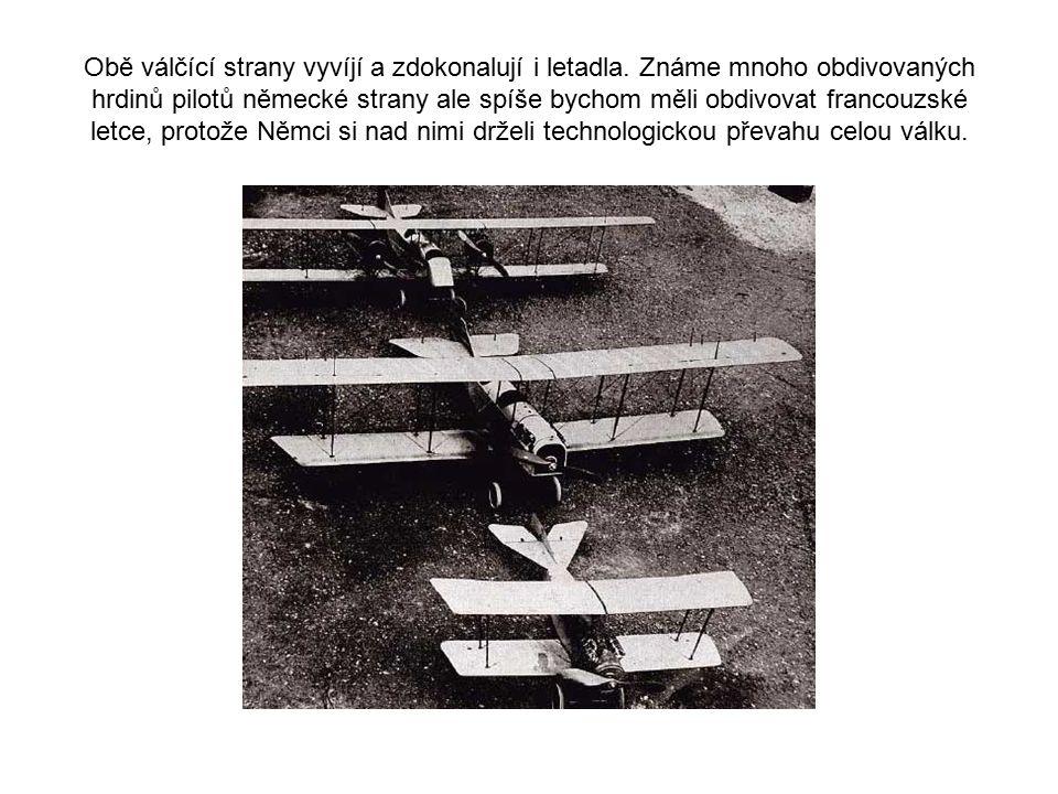 Obě válčící strany vyvíjí a zdokonalují i letadla. Známe mnoho obdivovaných hrdinů pilotů německé strany ale spíše bychom měli obdivovat francouzské l