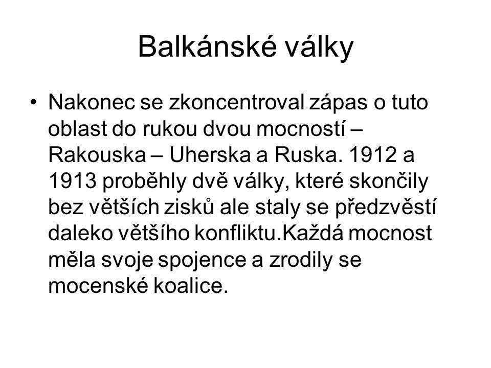 Balkánské války Nakonec se zkoncentroval zápas o tuto oblast do rukou dvou mocností – Rakouska – Uherska a Ruska. 1912 a 1913 proběhly dvě války, kter