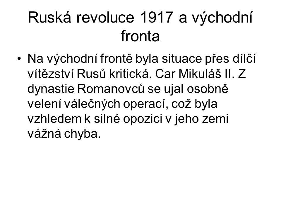 Ruská revoluce 1917 a východní fronta Na východní frontě byla situace přes dílčí vítězství Rusů kritická. Car Mikuláš II. Z dynastie Romanovců se ujal