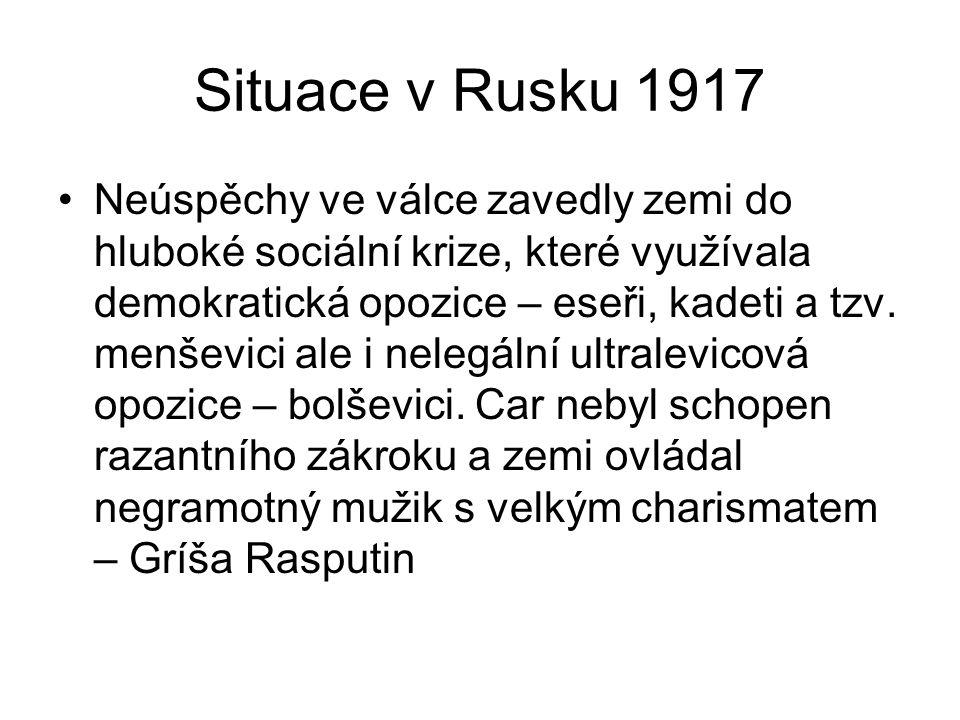 Situace v Rusku 1917 Neúspěchy ve válce zavedly zemi do hluboké sociální krize, které využívala demokratická opozice – eseři, kadeti a tzv. menševici