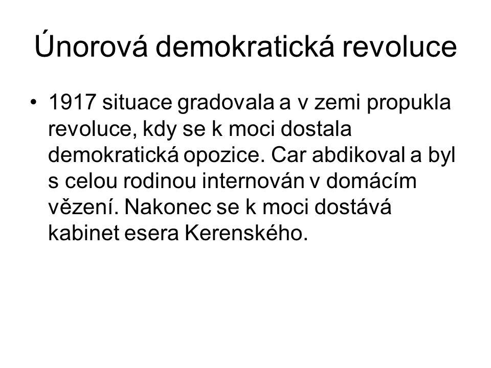 Únorová demokratická revoluce 1917 situace gradovala a v zemi propukla revoluce, kdy se k moci dostala demokratická opozice. Car abdikoval a byl s cel