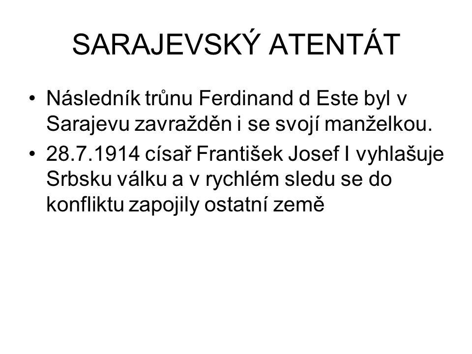 SARAJEVSKÝ ATENTÁT Následník trůnu Ferdinand d Este byl v Sarajevu zavražděn i se svojí manželkou. 28.7.1914 císař František Josef I vyhlašuje Srbsku