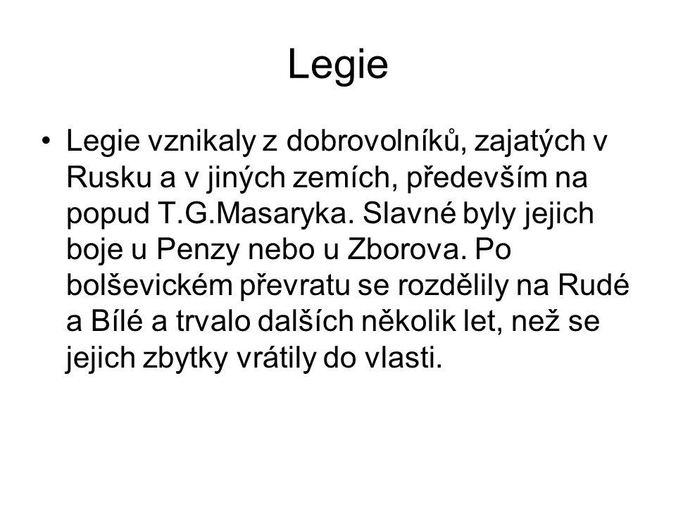 Legie Legie vznikaly z dobrovolníků, zajatých v Rusku a v jiných zemích, především na popud T.G.Masaryka. Slavné byly jejich boje u Penzy nebo u Zboro