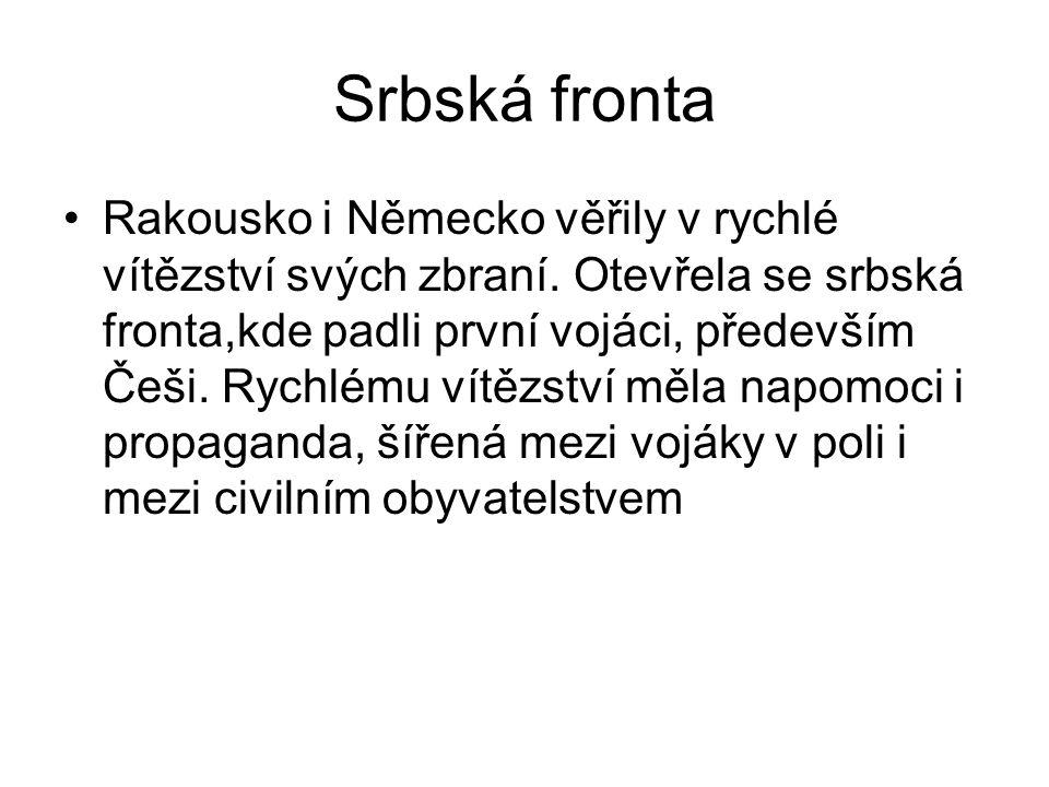 Srbská fronta Rakousko i Německo věřily v rychlé vítězství svých zbraní. Otevřela se srbská fronta,kde padli první vojáci, především Češi. Rychlému ví