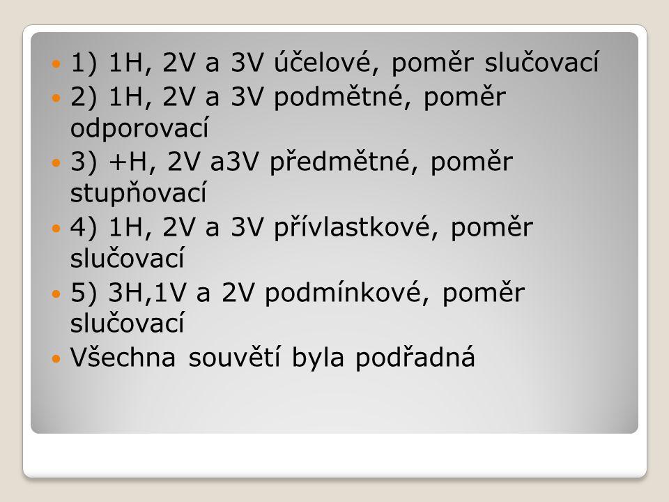 1) 1H, 2V a 3V účelové, poměr slučovací 2) 1H, 2V a 3V podmětné, poměr odporovací 3) +H, 2V a3V předmětné, poměr stupňovací 4) 1H, 2V a 3V přívlastkov