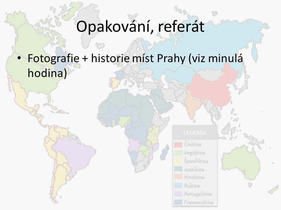 Opakování, referát Fotografie + historie míst Prahy (viz minulá hodina)