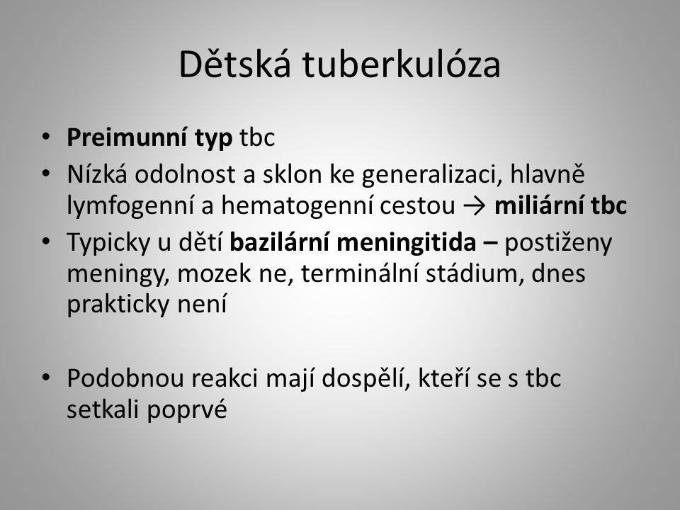 Dětská tuberkulóza Preimunní typ tbc Nízká odolnost a sklon ke generalizaci, hlavně lymfogenní a hematogenní cestou → miliární tbc Typicky u dětí bazi