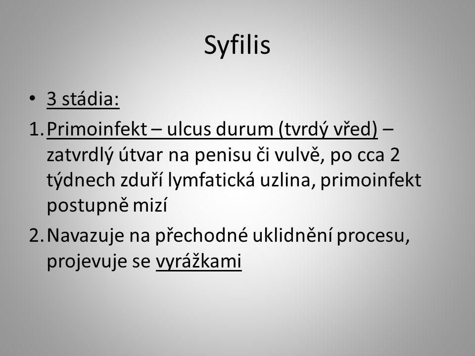 Syfilis 3 stádia: 1.Primoinfekt – ulcus durum (tvrdý vřed) – zatvrdlý útvar na penisu či vulvě, po cca 2 týdnech zduří lymfatická uzlina, primoinfekt
