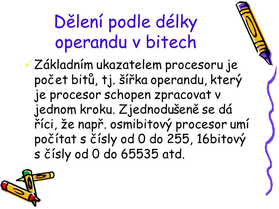 Dělení podle délky operandu v bitech Základním ukazatelem procesoru je počet bitů, tj. šířka operandu, který je procesor schopen zpracovat v jednom kr