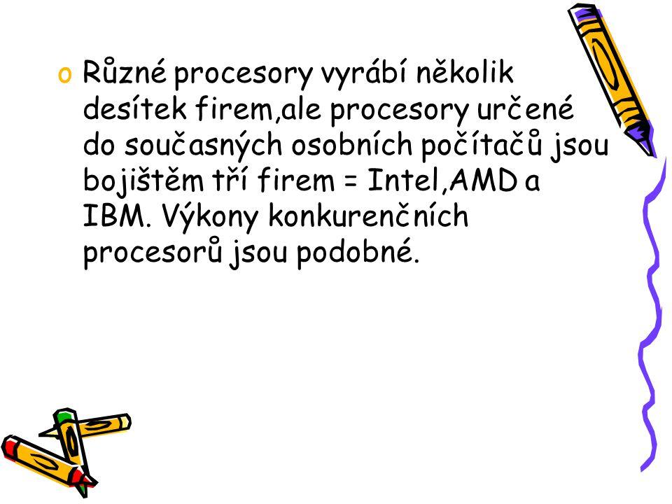 oRůzné procesory vyrábí několik desítek firem,ale procesory určené do současných osobních počítačů jsou bojištěm tří firem = Intel,AMD a IBM. Výkony k
