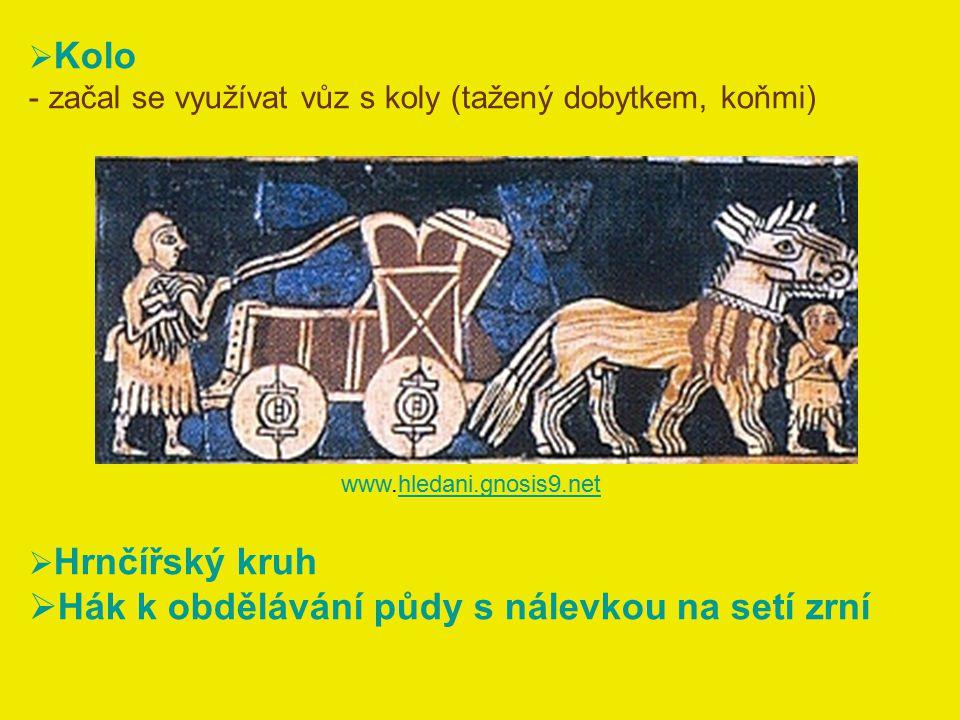  Kolo - začal se využívat vůz s koly (tažený dobytkem, koňmi) www.hledani.gnosis9.nethledani.gnosis9.net  Hrnčířský kruh  Hák k obdělávání půdy s n